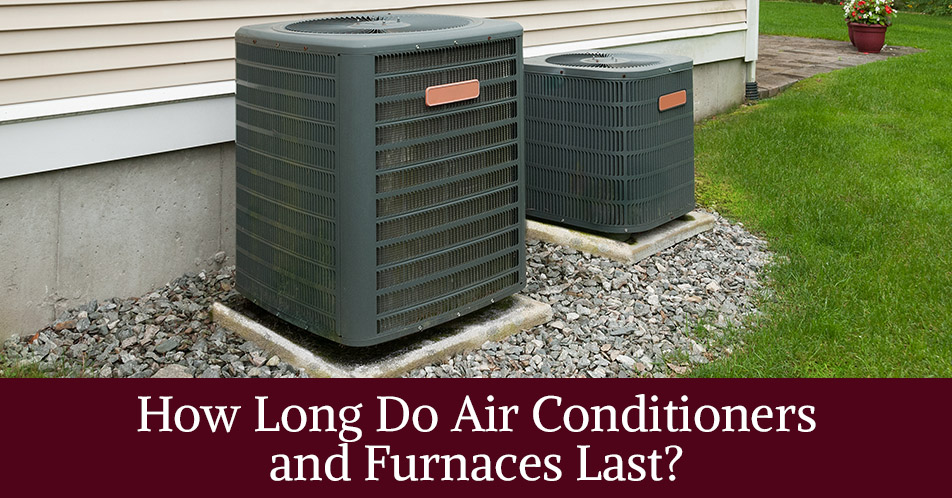 How Long Do Air Conditioners and Furnaces Last?