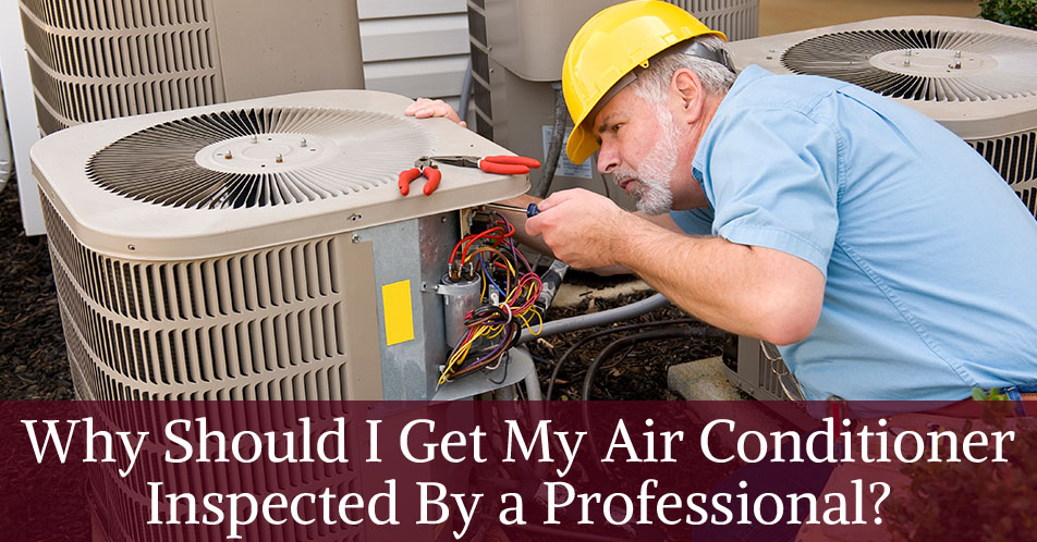 Why Should I Get My Air Conditioner Inspected By a Professional?