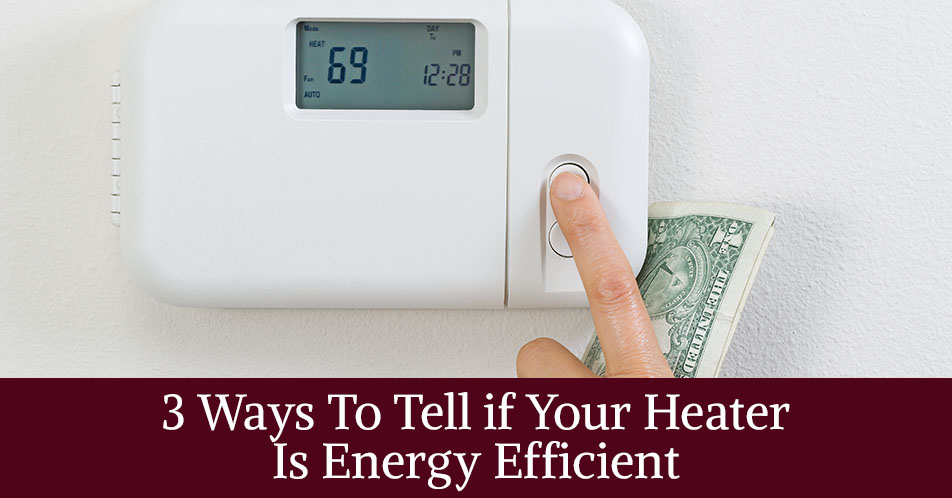 3 Ways To Tell if Your Heater Is Energy Efficient